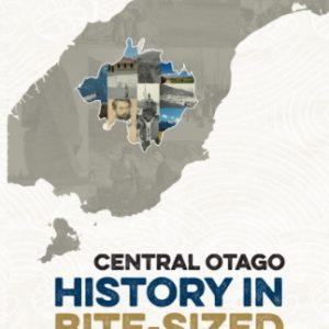 Central Otago History in Bite Sized Chunks
